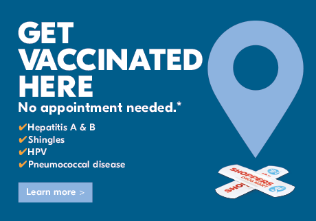 Get vaccinated at Shoppers Drug Mart against hepatitis A & B, shingles, HPV and pneumococcal disease. No appointment needed.* Learn more.