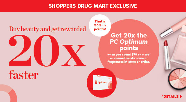 A Shoppers Drug Mart Exclusive: August 11 to 17, get 20x the PC Optimum points on cosmetics, skin care and fragrance.