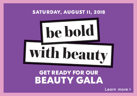 Be bold with beauty. Get ready for our Beauty Gala on Saturday, August 11th.
